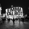 EMMA TALBOT | CIRCA 20:21
